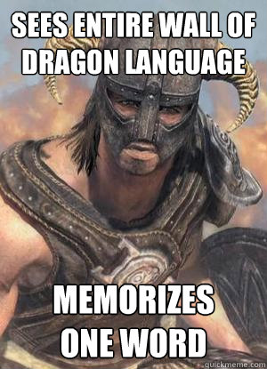 Sees entire wall of dragon language Memorizes  One word - Sees entire wall of dragon language Memorizes  One word  Scumbag low lvl Dovahkiin