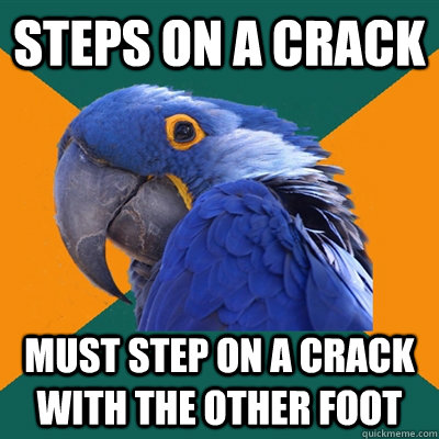 Steps on a crack Must step on a crack with the other foot - Steps on a crack Must step on a crack with the other foot  Paranoid Parrot