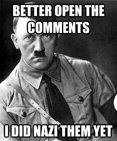 better open the comments i did nazi them yet