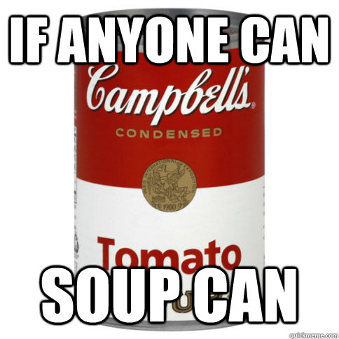 If anyone can Soup can