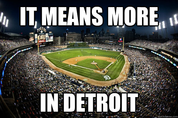 IT MEANS MORE IN DETROIT