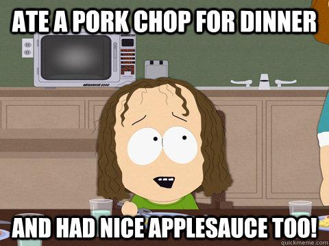 830230b36ba6878d95be4d575bc89f681ce1d4b7ac7857f6e04355040a99af16 ate a pork chop for dinner and had nice applesauce too! kip