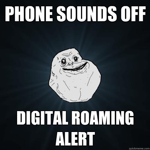 phone sounds off digital roaming alert - Forever Alone - quickmeme