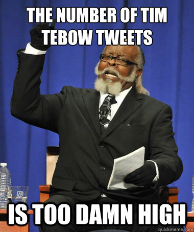 the number of tim tebow tweets is too damn high - the number of tim tebow tweets is too damn high  The Rent Is Too Damn High