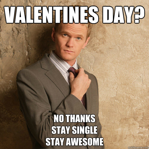 Valentines Day No Thanks Stay Single Stay Awesome Misc Quickmeme