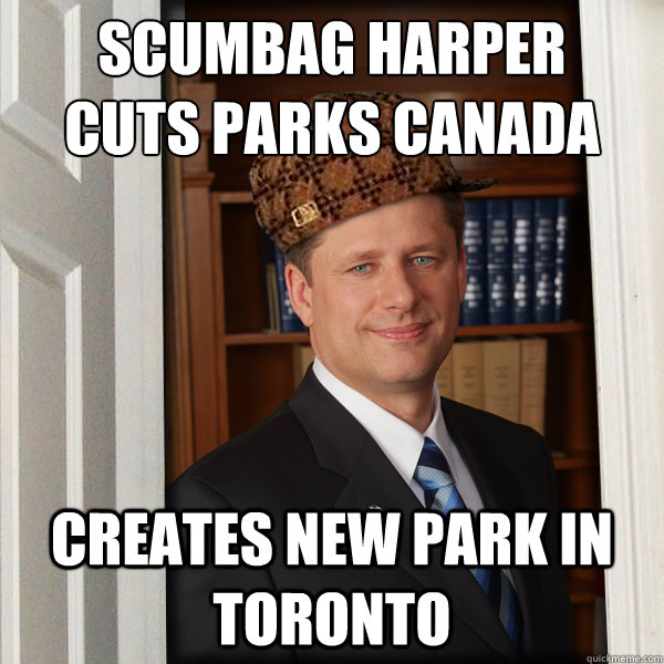 Scumbag Harper cuts parks Canada creates new park in Toronto