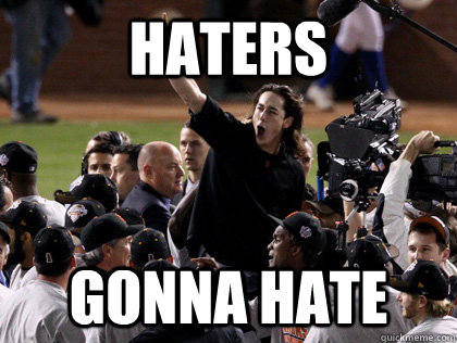 Haters Gonna Hate Wtf Sf Giants Quickmeme