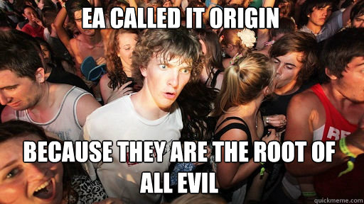 EA called it Origin  because they are the root of all evil - EA called it Origin  because they are the root of all evil  Sudden Clarity Clarence