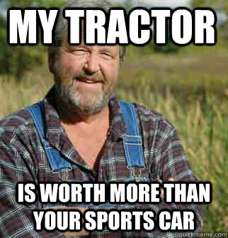 my tractor is worth more than your sports car