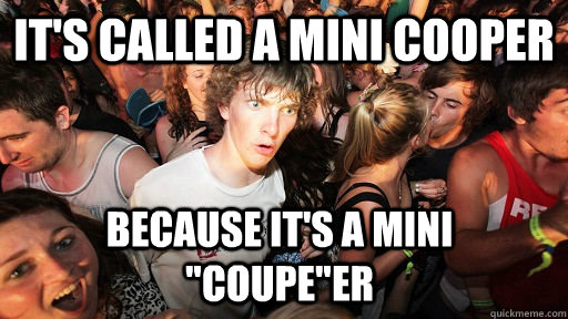 it's called a Mini cooper because it's a mini