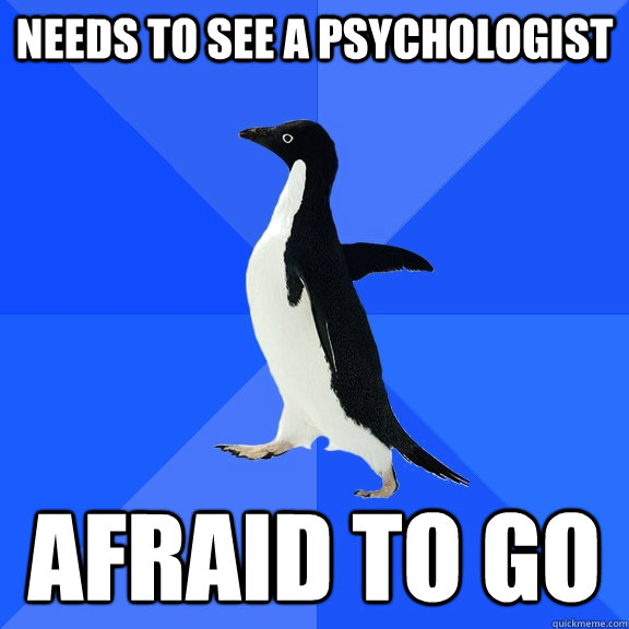 Needs to see a psychologist Afraid to go - Needs to see a psychologist Afraid to go  Socially Awkward Penguin