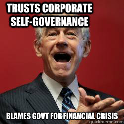 BLAMES GOVT FOR FINANCIAL CRISIS TRUSTS CORPORATE SELF-GOVERNANCE