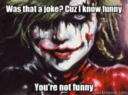 833464fa95e4ca92faafc5bfdfd8cd02f993993c217145bccc217ed20f7b5626 was that a joke? cuz i know funny you're not funny harley quinn