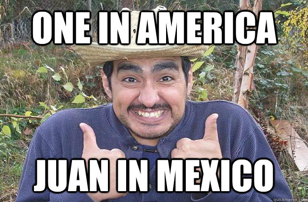one in america juan in mexico