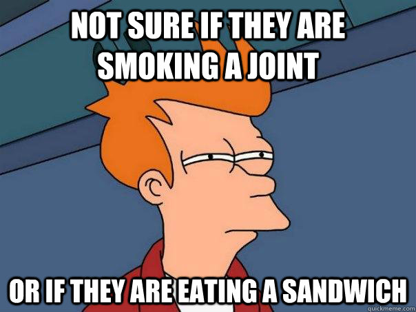 Not sure if they are smoking a joint or if they are eating a sandwich - Not sure if they are smoking a joint or if they are eating a sandwich  Futurama Fry