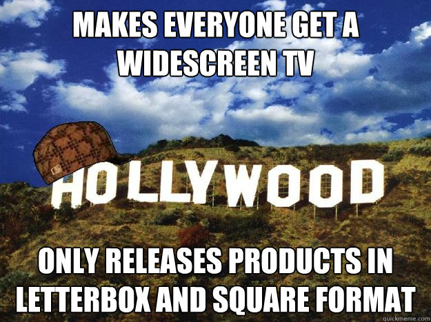 Makes everyone get a widescreen TV Only releases products in letterbox and square format