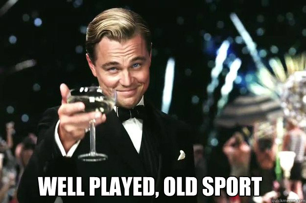 Well Played, old sport -  Well Played, old sport  Great Gatsby
