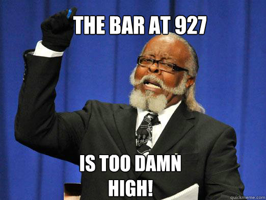 the bar at 927 is too damn high!