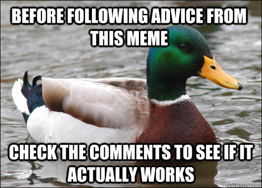 Before following advice from this meme Check the comments to see if it actually works - Before following advice from this meme Check the comments to see if it actually works  Actual Advice Mallard