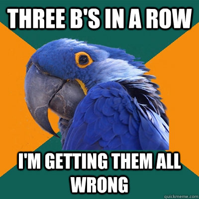 Three b's in a row I'm getting them all wrong - Three b's in a row I'm getting them all wrong  Paranoid Parrot