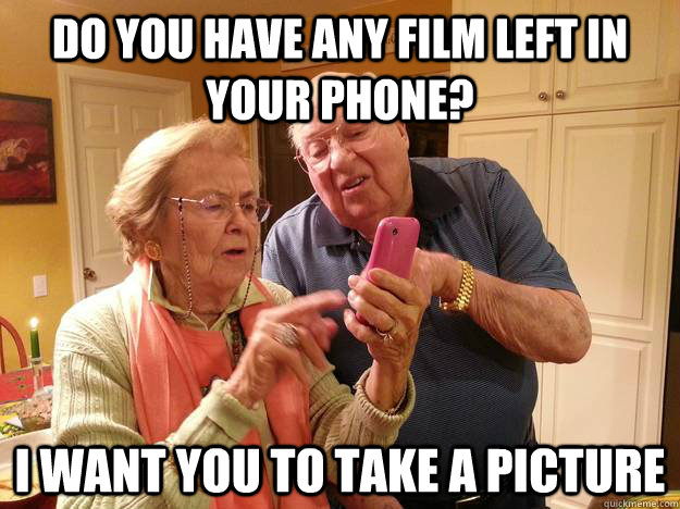 Do you have any film left in your phone? I want you to take a picture