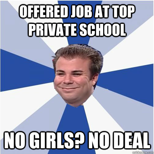 Offered Job at top private school No girls? no deal - Offered Job at top private school No girls? no deal  Misc