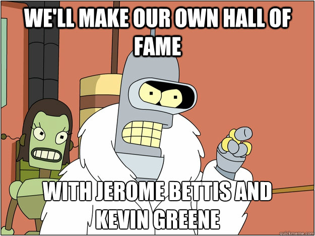 We'll make our own HALL OF FAME WITH JEROME BETTIS AND KEVIN GREENE - We'll make our own HALL OF FAME WITH JEROME BETTIS AND KEVIN GREENE  BENDER STATE MEET