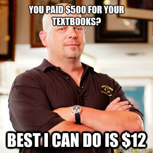 You paid $500 for your textbooks? Best I can do is $12