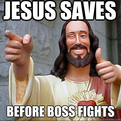 JESUS SAVES before boss fights