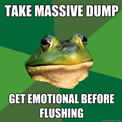 take massive dump get emotional before flushing - take massive dump get emotional before flushing  Foul Bachelor Frog