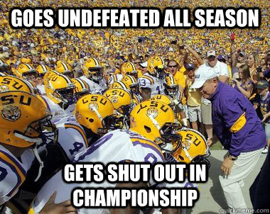Goes undefeated all season gets shut out in championship - Goes undefeated all season gets shut out in championship  LSU11
