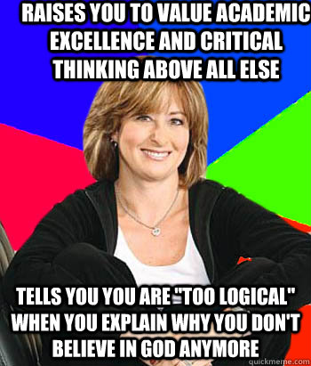 Raises you to value academic excellence and critical thinking above all else Tells you you are