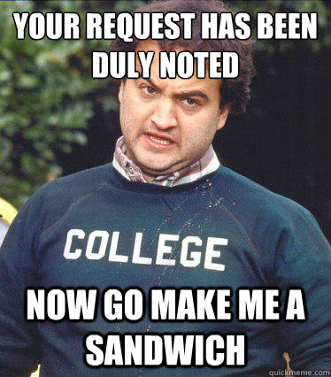 838239dee8b7f5e7c157466469308296e2c24ecf47604a3a1effb0915f97f2b0 your request has been duly noted now go make me a sandwich