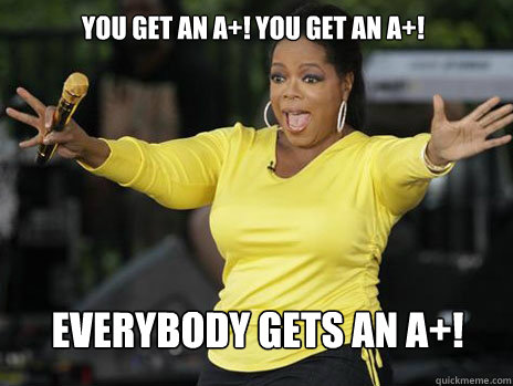 YOU GET AN A+! YOU GET AN A+! everybody gets an A+!  Oprah Loves Ham