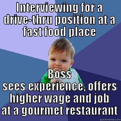 INTERVIEWING FOR A DRIVE-THRU POSITION AT A FAST FOOD PLACE BOSS SEES EXPERIENCE, OFFERS HIGHER WAGE AND JOB AT A GOURMET RESTAURANT Success Kid