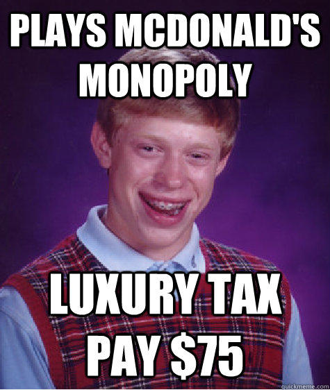 Plays McDonald's Monopoly Luxury tax Pay $75  Bad Luck Brian