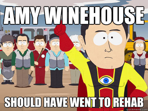 Amy Winehouse Should have went to rehab - Amy Winehouse Should have went to rehab  Captain Hindsight