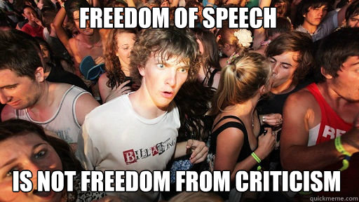 Freedom of speech  is not freedom from criticism  - Freedom of speech  is not freedom from criticism   Sudden Clarity Clarence