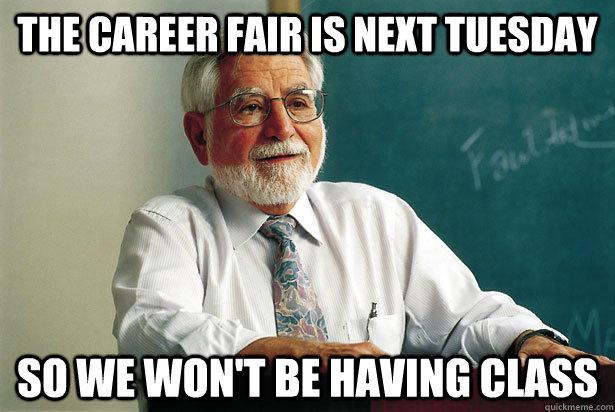 8390db93f2ada165db5ff43a7e68806d1bf037b606760094120cf54c761bcd8f the career fair is next tuesday so we won't be having class misc