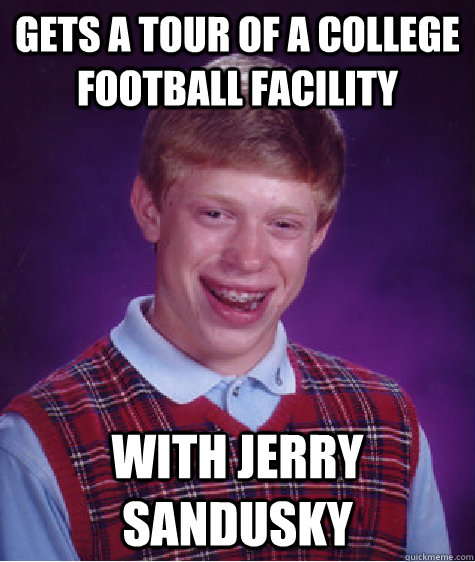 Gets a tour of a college football facility with jerry sandusky - Gets a tour of a college football facility with jerry sandusky  Bad Luck Brian