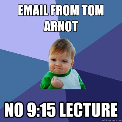 email from tom  arnot no 9:15 lecture - email from tom  arnot no 9:15 lecture  Success Kid