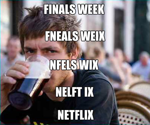 finals week       fneals weix    nfels wix  nelft ix netflix - finals week       fneals weix    nfels wix  nelft ix netflix  Lazy College Senior