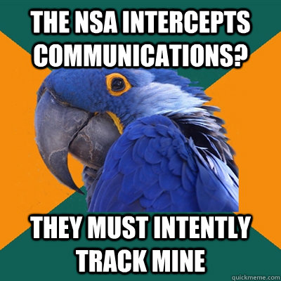 the nsa intercepts communications? They must intently track mine - the nsa intercepts communications? They must intently track mine  Paranoid Parrot