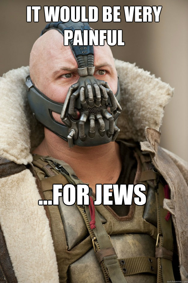 It would be very painful ...for jews - It would be very painful ...for jews  Dont want bane