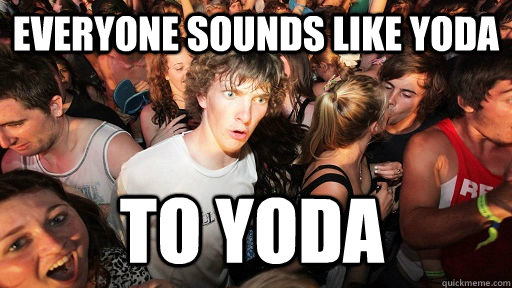 Everyone sounds like yoda to yoda - Everyone sounds like yoda to yoda  Sudden Clarity Clarence