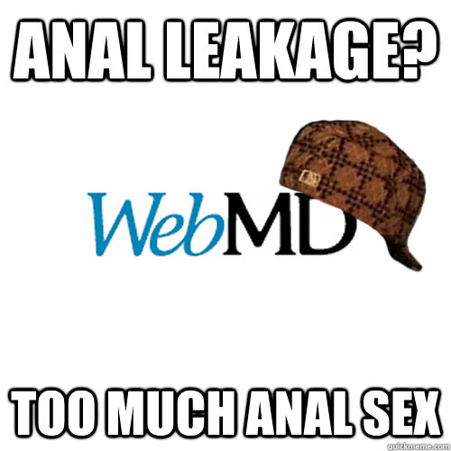 anal leakage? Too much anal sex - anal leakage? Too much anal sex  Scumbag WebMD