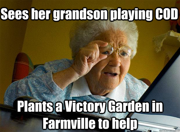 Sees her grandson playing COD Plants a Victory Garden in Farmville to help