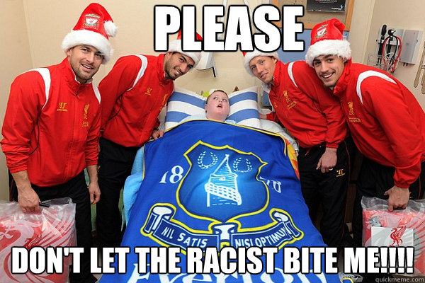 Please Don't let the racist bite me!!!! - Please Don't let the racist bite me!!!!  Suarez