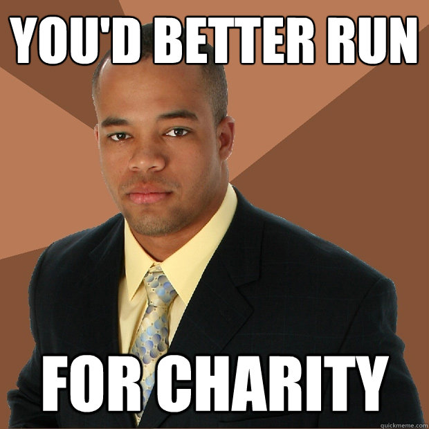 You'd better run For charity - You'd better run For charity  Successful Black Man