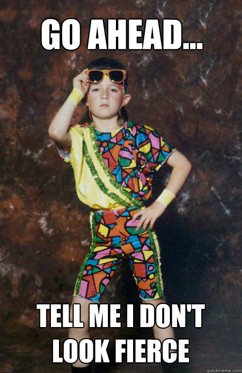 go ahead... tell me i don't look fierce - go ahead... tell me i don't look fierce  80s Retro Hipster Kid